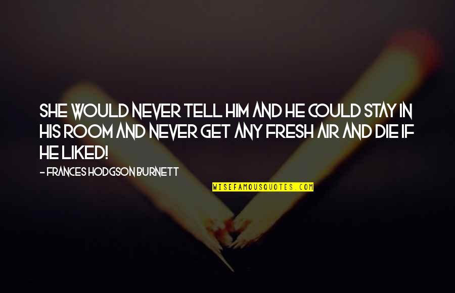 Robert Mallet Quotes By Frances Hodgson Burnett: She would never tell him and he could