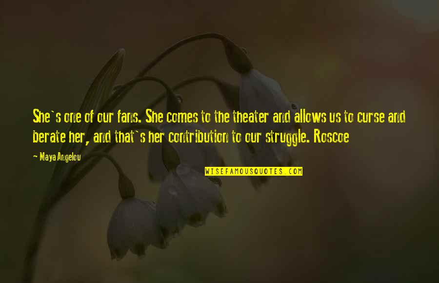Robert Mallet Quotes By Maya Angelou: She's one of our fans. She comes to