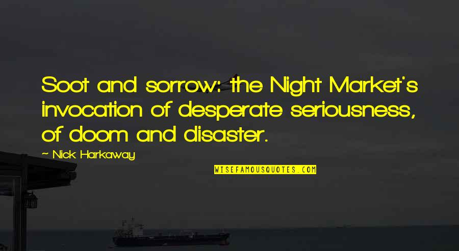 Robert Mallet Quotes By Nick Harkaway: Soot and sorrow: the Night Market's invocation of