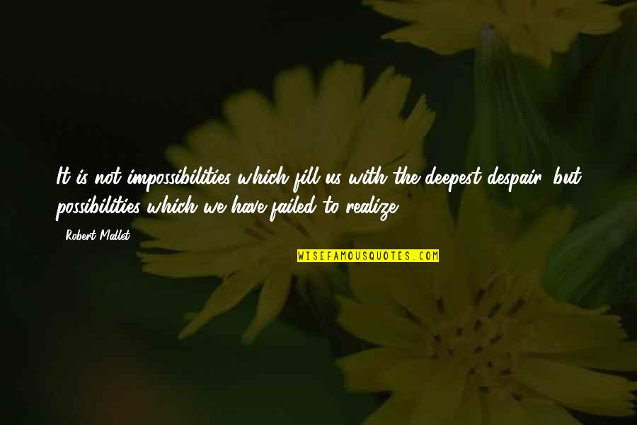 Robert Mallet Quotes By Robert Mallet: It is not impossibilities which fill us with
