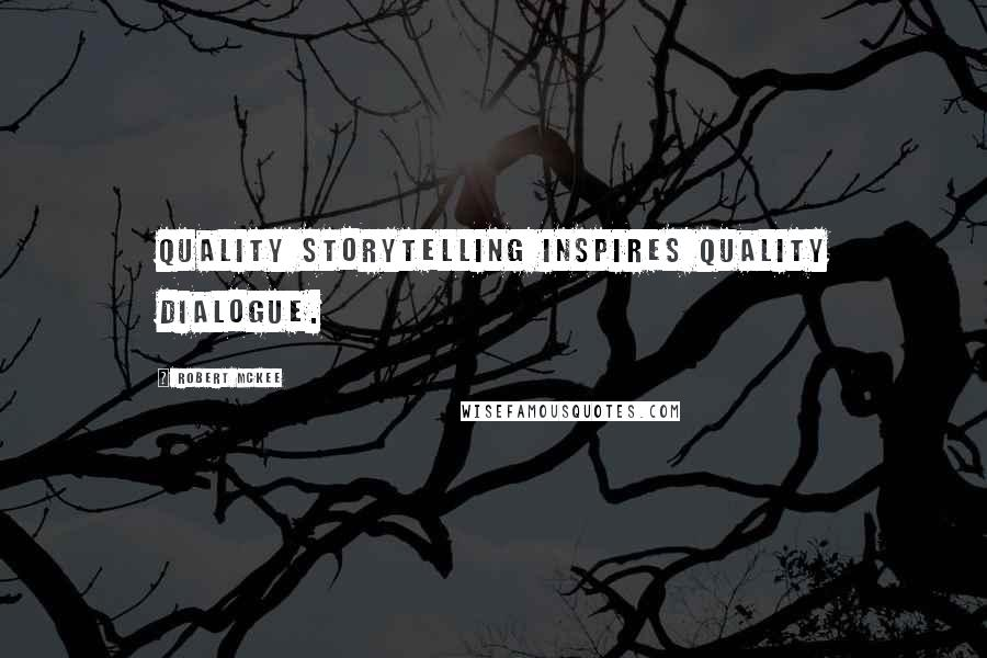 Robert McKee quotes: Quality storytelling inspires quality dialogue.
