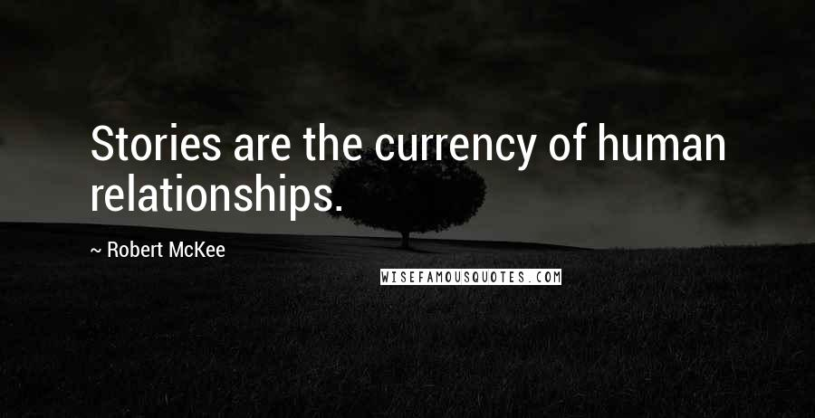 Robert McKee quotes: Stories are the currency of human relationships.