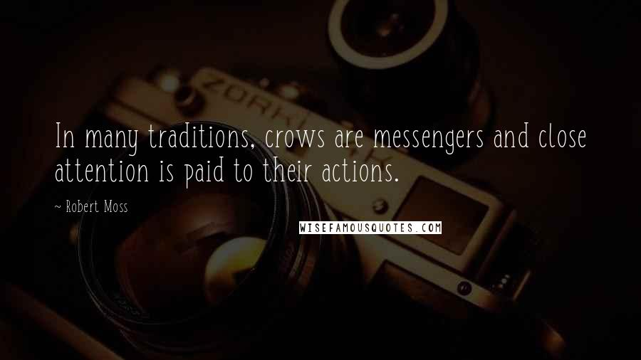 Robert Moss quotes: In many traditions, crows are messengers and close attention is paid to their actions.