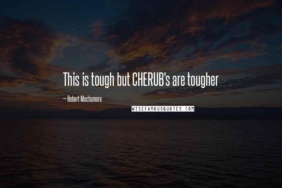 Robert Muchamore quotes: This is tough but CHERUB's are tougher
