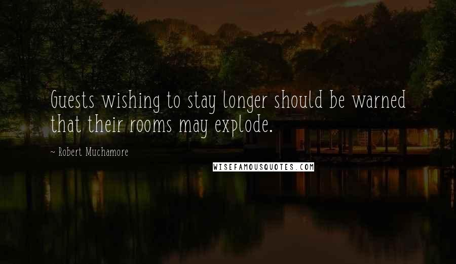Robert Muchamore quotes: Guests wishing to stay longer should be warned that their rooms may explode.