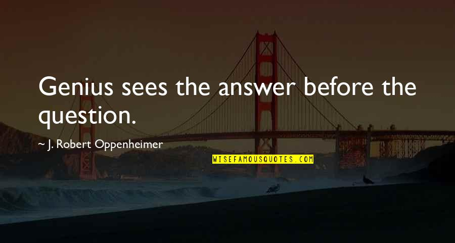 Robert Oppenheimer Quotes By J. Robert Oppenheimer: Genius sees the answer before the question.