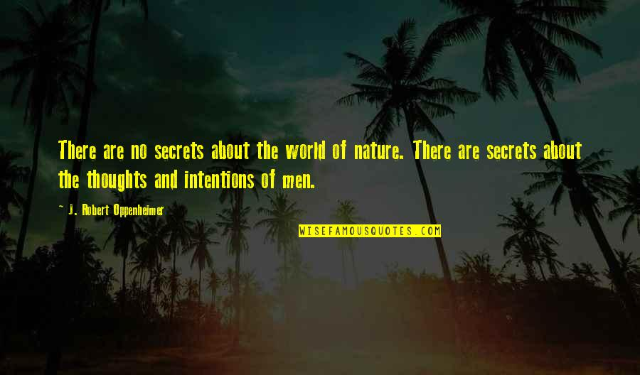 Robert Oppenheimer Quotes By J. Robert Oppenheimer: There are no secrets about the world of