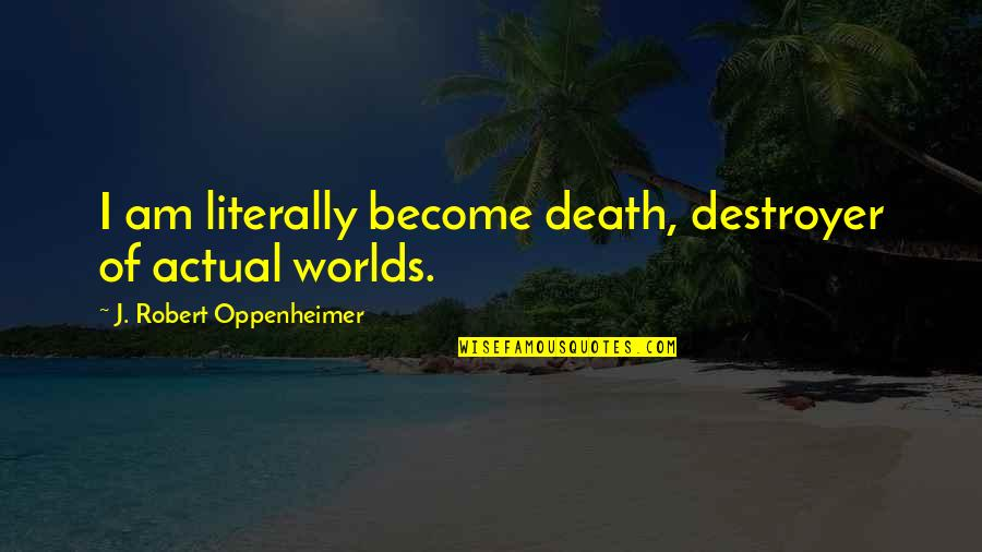 Robert Oppenheimer Quotes By J. Robert Oppenheimer: I am literally become death, destroyer of actual