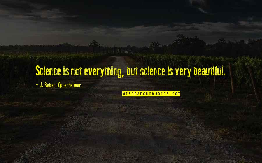 Robert Oppenheimer Quotes By J. Robert Oppenheimer: Science is not everything, but science is very