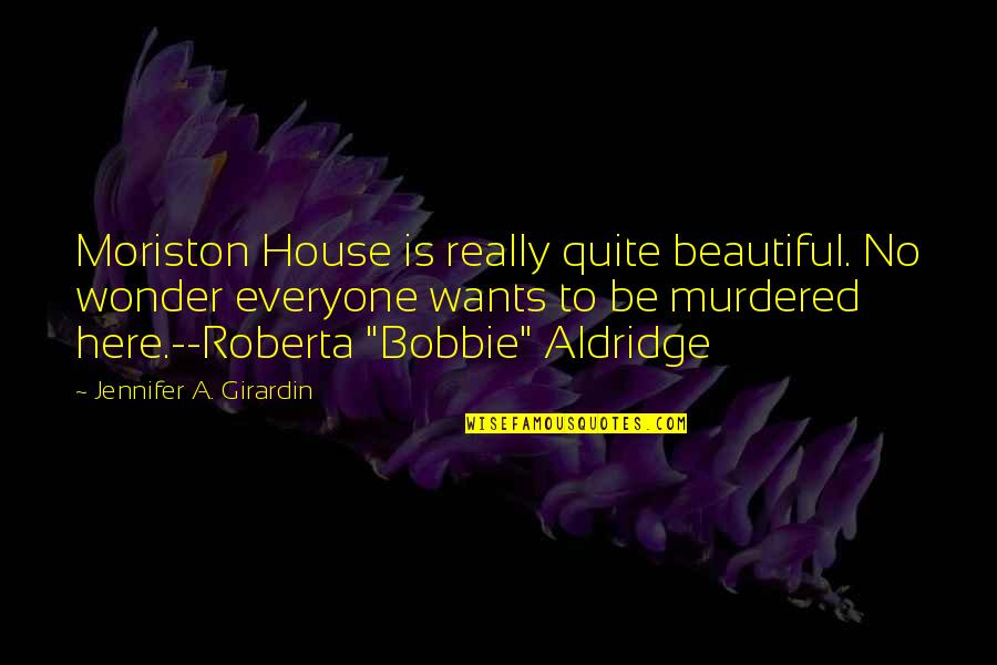 Robert Polito Quotes By Jennifer A. Girardin: Moriston House is really quite beautiful. No wonder
