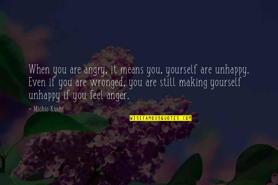 Robert Polito Quotes By Michio Kushi: When you are angry, it means you, yourself