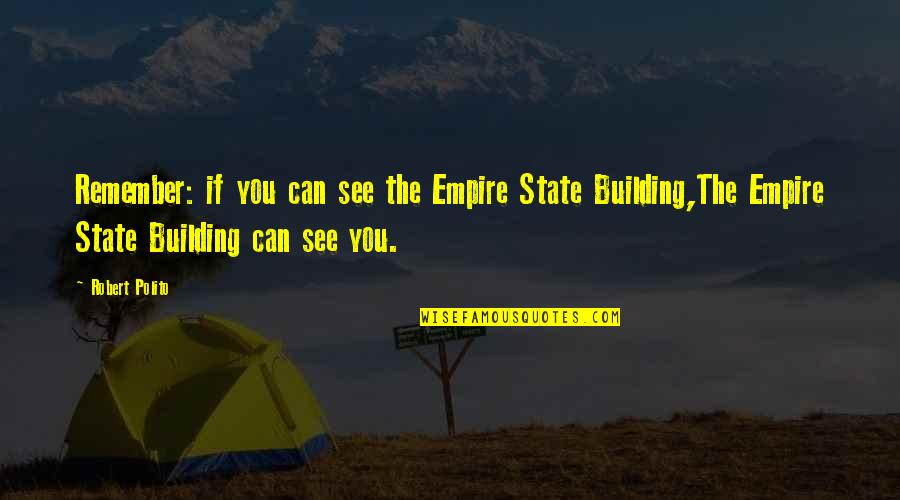 Robert Polito Quotes By Robert Polito: Remember: if you can see the Empire State