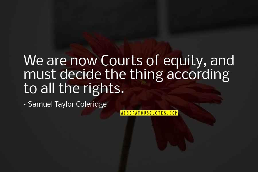 Robert Polito Quotes By Samuel Taylor Coleridge: We are now Courts of equity, and must