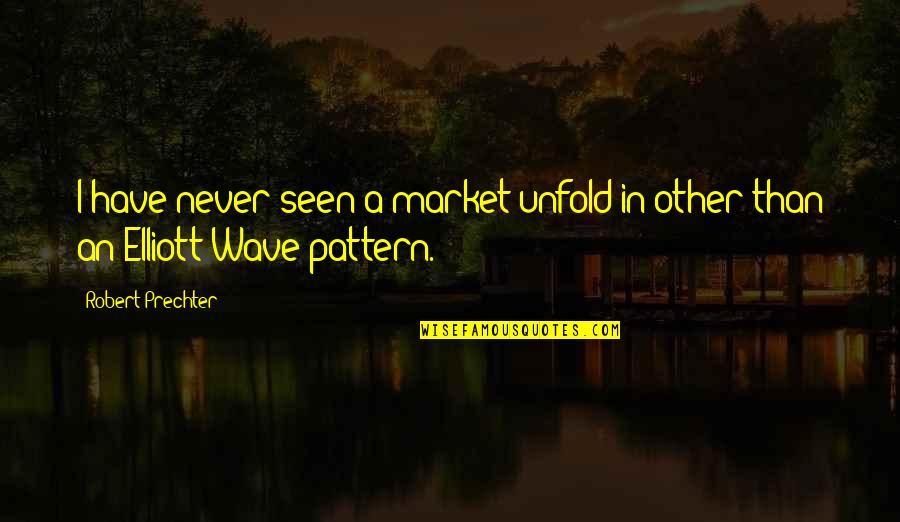 Robert Prechter Quotes By Robert Prechter: I have never seen a market unfold in