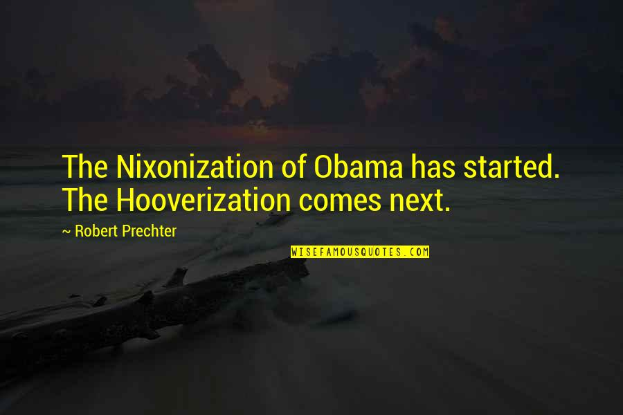 Robert Prechter Quotes By Robert Prechter: The Nixonization of Obama has started. The Hooverization