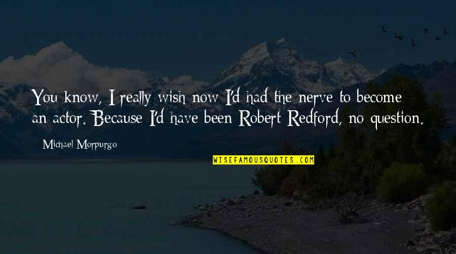 Robert Quotes By Michael Morpurgo: You know, I really wish now I'd had