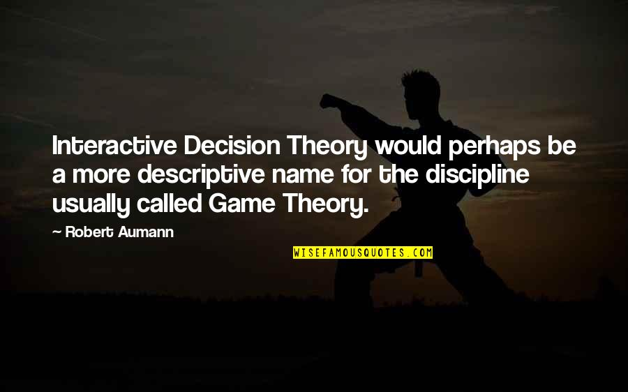 Robert Quotes By Robert Aumann: Interactive Decision Theory would perhaps be a more