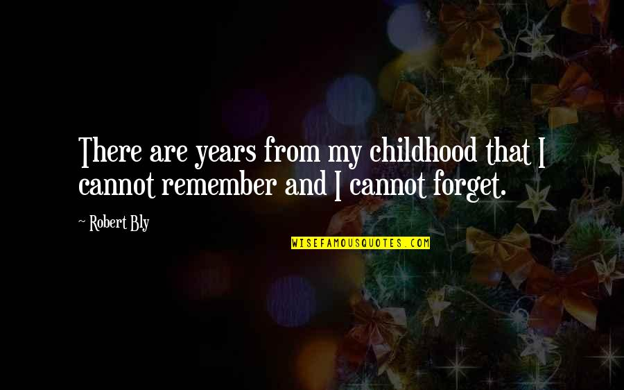 Robert Quotes By Robert Bly: There are years from my childhood that I