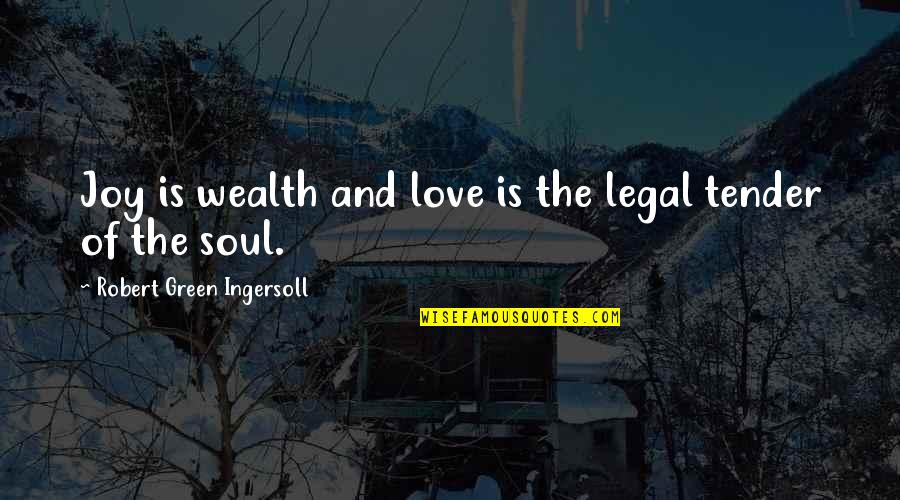 Robert Quotes By Robert Green Ingersoll: Joy is wealth and love is the legal
