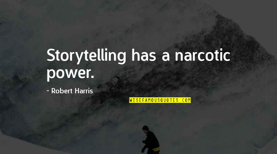 Robert Quotes By Robert Harris: Storytelling has a narcotic power.