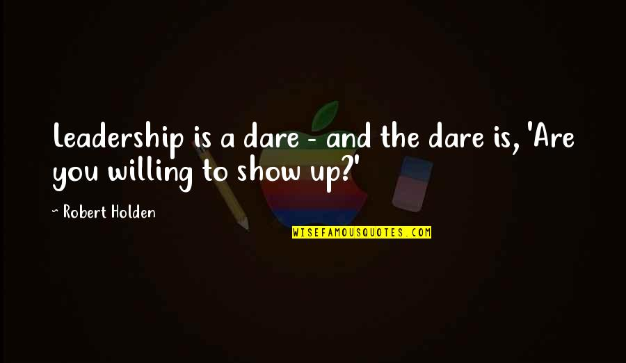 Robert Quotes By Robert Holden: Leadership is a dare - and the dare