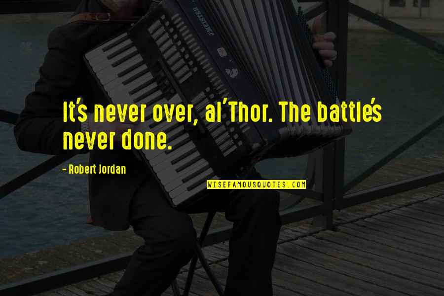 Robert Quotes By Robert Jordan: It's never over, al'Thor. The battle's never done.