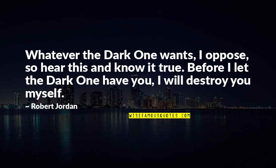 Robert Quotes By Robert Jordan: Whatever the Dark One wants, I oppose, so