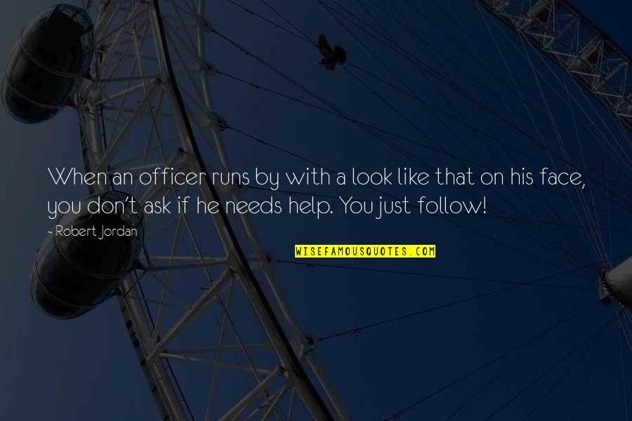 Robert Quotes By Robert Jordan: When an officer runs by with a look