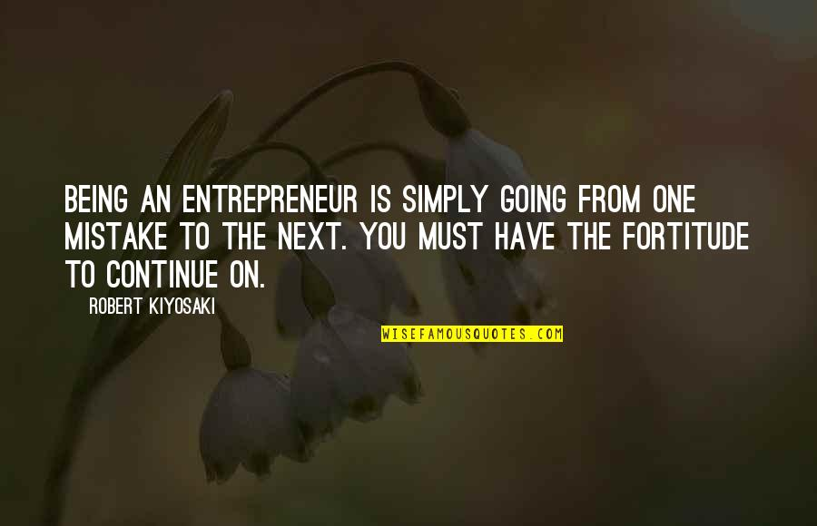 Robert Quotes By Robert Kiyosaki: Being an entrepreneur is simply going from one