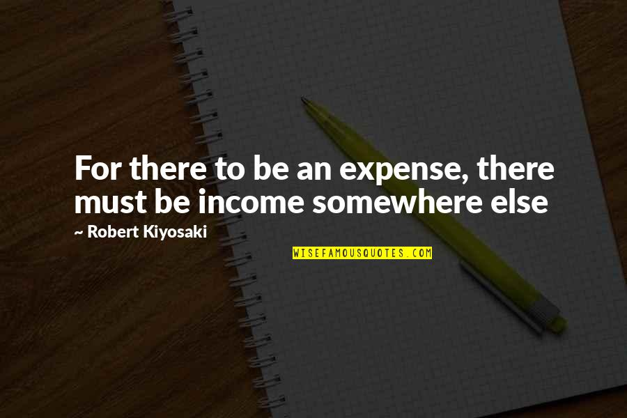 Robert Quotes By Robert Kiyosaki: For there to be an expense, there must