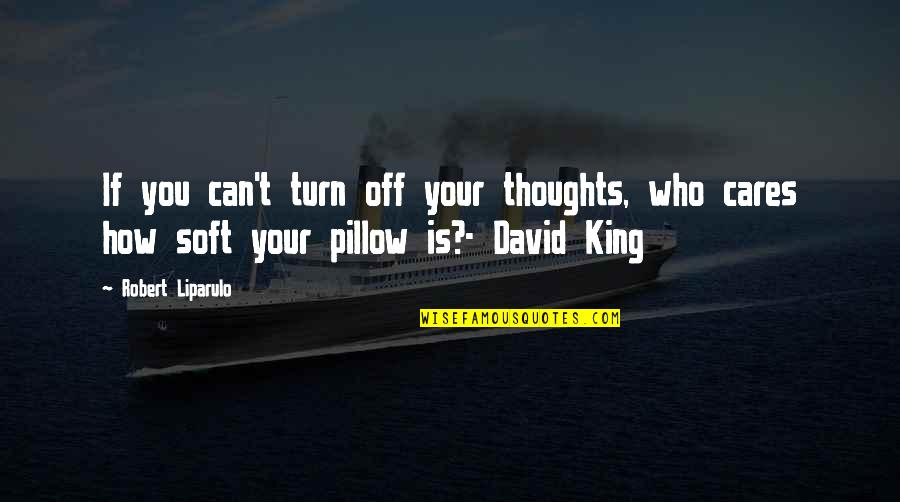 Robert Quotes By Robert Liparulo: If you can't turn off your thoughts, who