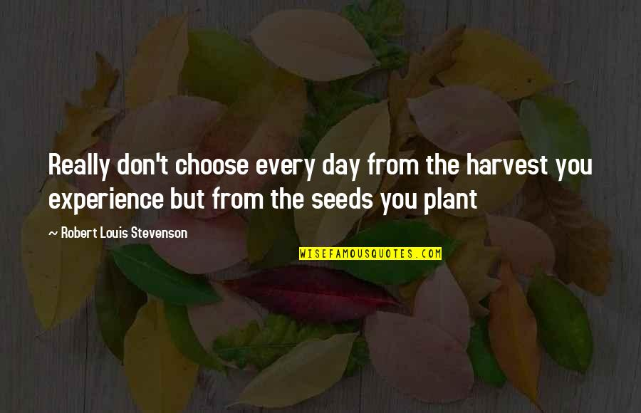 Robert Quotes By Robert Louis Stevenson: Really don't choose every day from the harvest