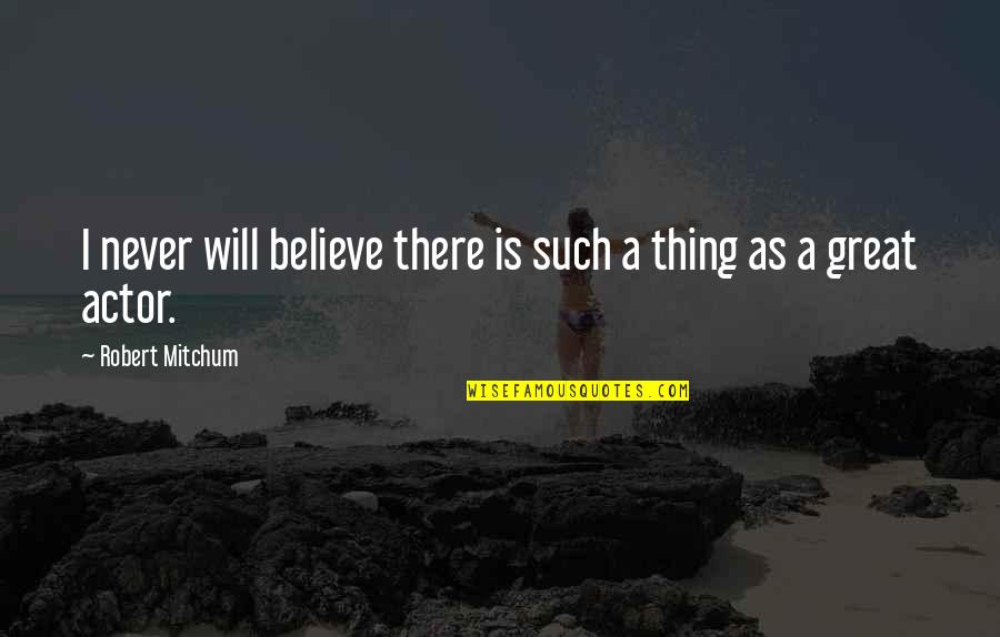 Robert Quotes By Robert Mitchum: I never will believe there is such a