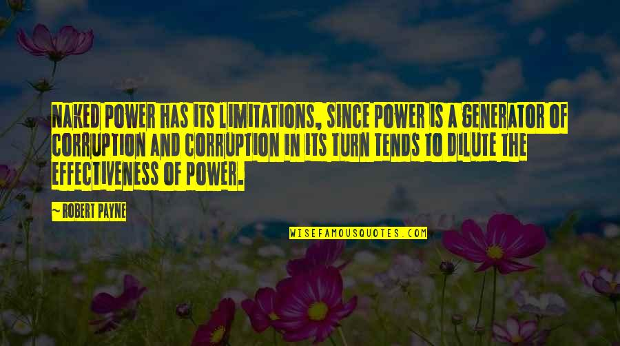 Robert Quotes By Robert Payne: Naked power has its limitations, since power is