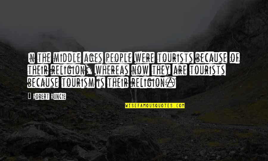 Robert Quotes By Robert Runcie: In the middle ages people were tourists because