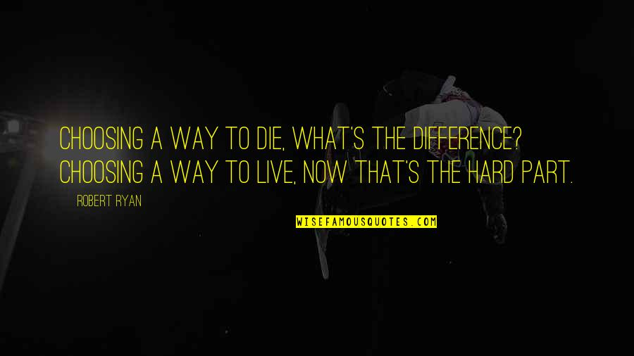 Robert Quotes By Robert Ryan: Choosing a way to die, what's the difference?