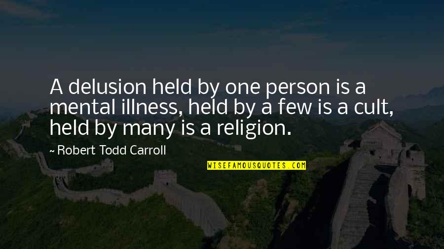 Robert Quotes By Robert Todd Carroll: A delusion held by one person is a