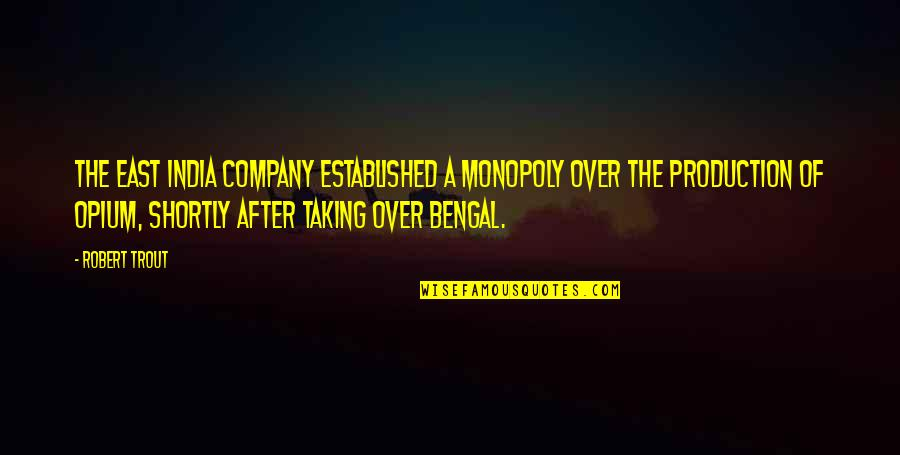 Robert Quotes By Robert Trout: The East India Company established a monopoly over