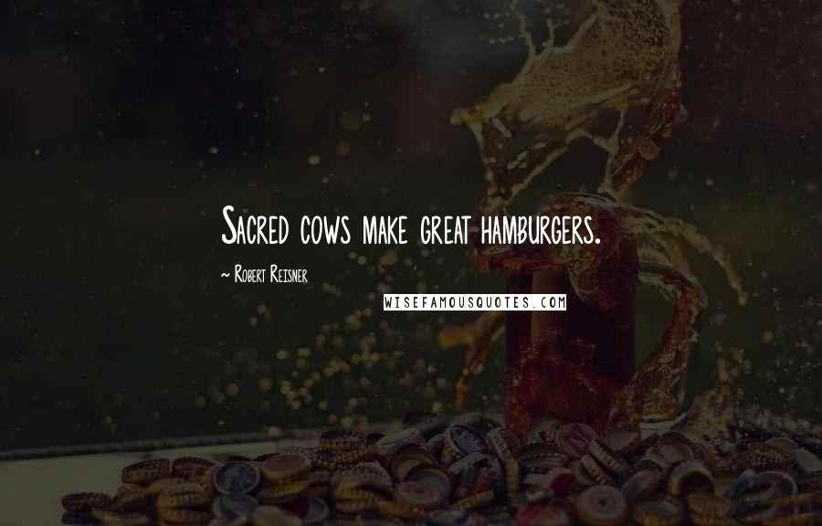 Robert Reisner quotes: Sacred cows make great hamburgers.
