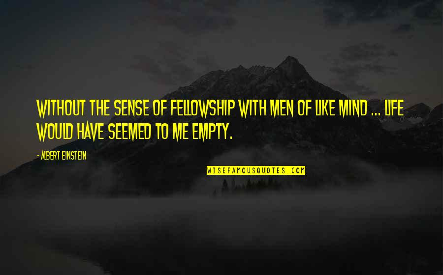 Robert Rourke Quotes By Albert Einstein: Without the sense of fellowship with men of