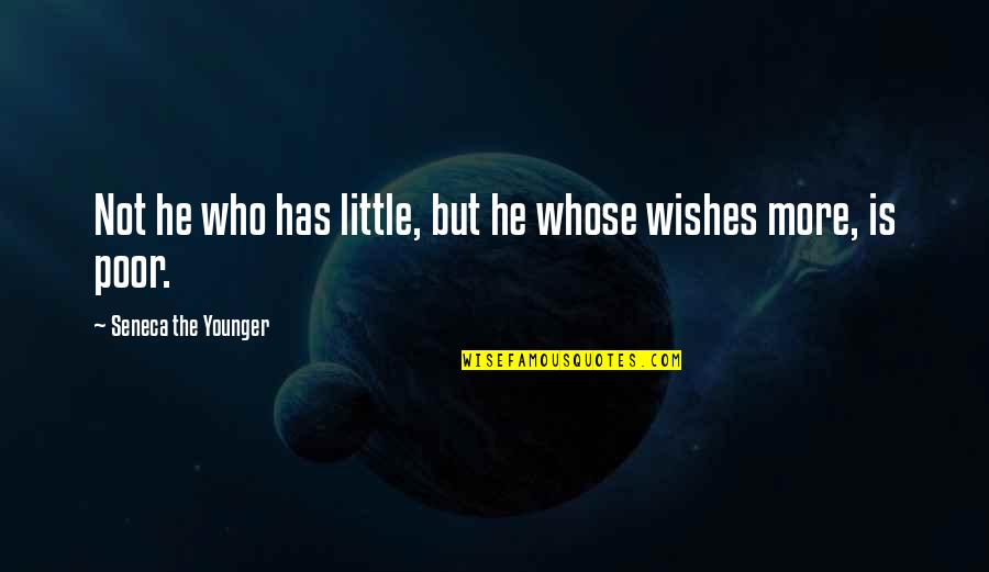 Robert Rourke Quotes By Seneca The Younger: Not he who has little, but he whose