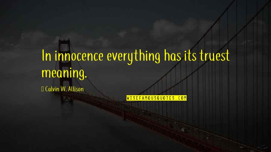 Robert Shaffer Quotes By Calvin W. Allison: In innocence everything has its truest meaning.