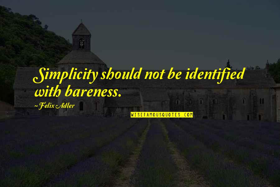 Robert Shaffer Quotes By Felix Adler: Simplicity should not be identified with bareness.