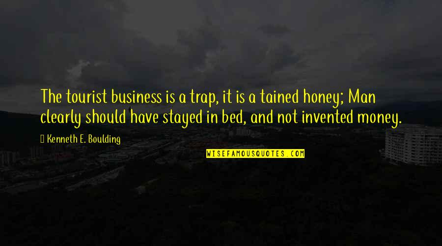 Robert Shaffer Quotes By Kenneth E. Boulding: The tourist business is a trap, it is