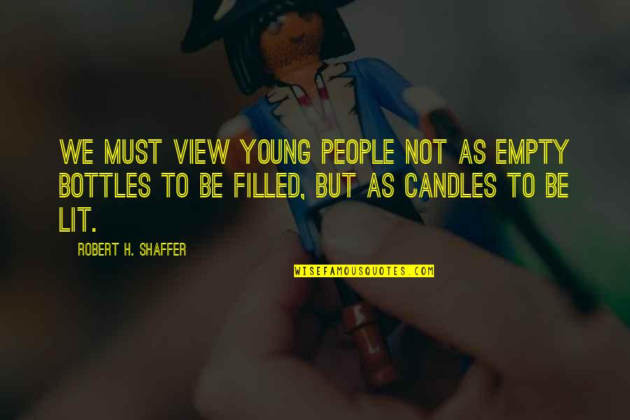 Robert Shaffer Quotes By Robert H. Shaffer: We must view young people not as empty