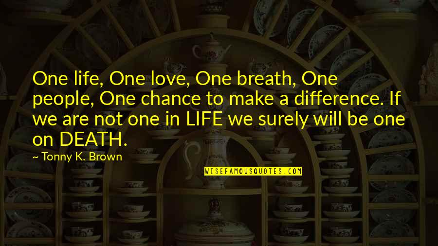 Robert Shaffer Quotes By Tonny K. Brown: One life, One love, One breath, One people,