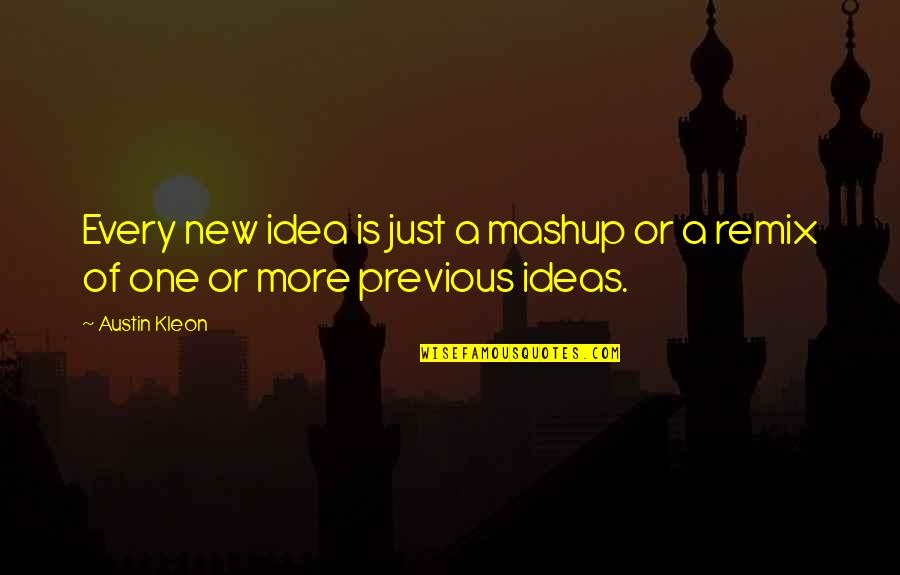 Robert Tristram Coffin Quotes By Austin Kleon: Every new idea is just a mashup or