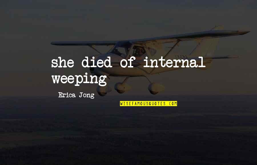 Robert Tristram Coffin Quotes By Erica Jong: she died of internal weeping