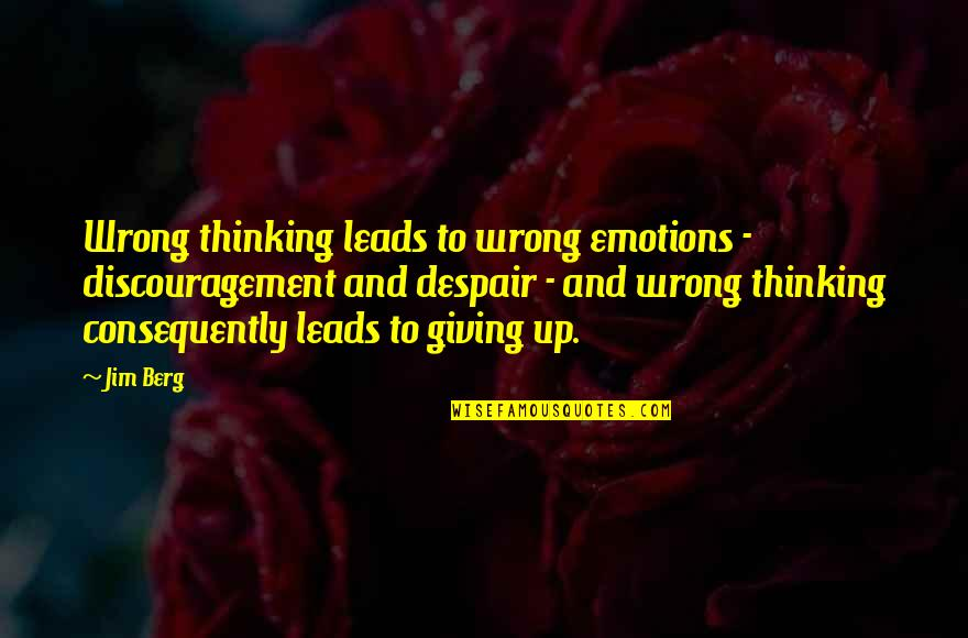 Robert Tristram Coffin Quotes By Jim Berg: Wrong thinking leads to wrong emotions - discouragement