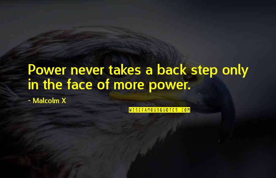 Robert Tristram Coffin Quotes By Malcolm X: Power never takes a back step only in